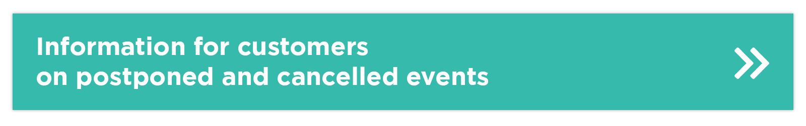 Information for customers on rescheduled and cancelled events