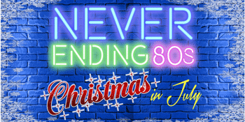 "Never Ending 80s – ""80s Christmas in July"""