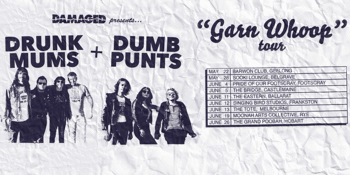Drunk Mums + Dumb Punts 'Garn Whoop' Tour