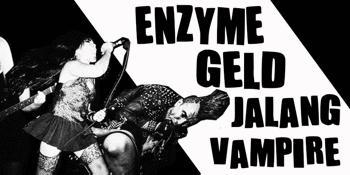 Enzyme + Geld + Jalang + Vampire