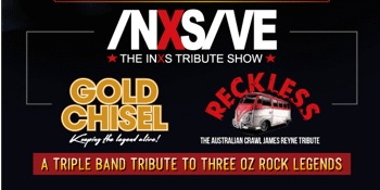 INXSive, Gold Chisel and Reckless - AUSTRALIAN MADE