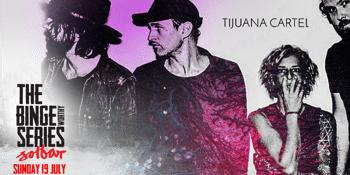 Binge Worthy ft:  Tijuana Cartel