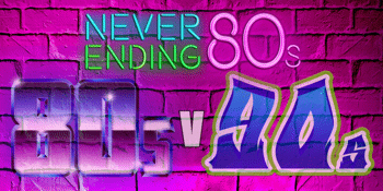 NEVER ENDING 80S – 80s V 90s THE BATTLE OF THE DECADES