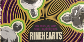Rinehearts 'One Thing One Time' Single Launch