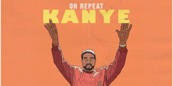 ON REPEAT: KANYE WEST