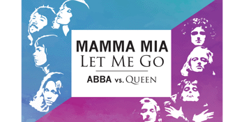 Mamma Mia Let me Go - ABBA Vs. QUEEN