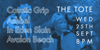 Caustic Grip, Ashbel, In Eden Slain & Avalon Beach