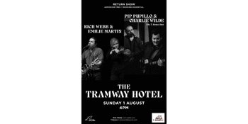 Rich Webb & Emilie Martin | Pip Pupillo & Charlie Wilde are back at The Tramway Hotel