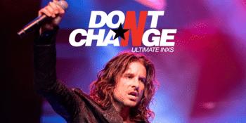 DON'T CHANGE - ULTIMATE INXS | THE BACKROOM BRISBANE