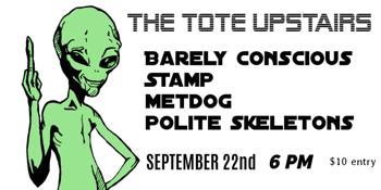 Barely Conscious, Stamp, Metdog & Polite Skeletons