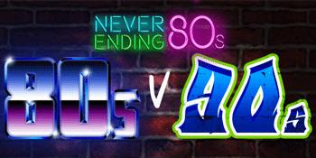 Never Ending 80s presents 80s V 90s