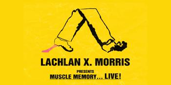 "Lachlan X Morris ""Muscle Memory"""