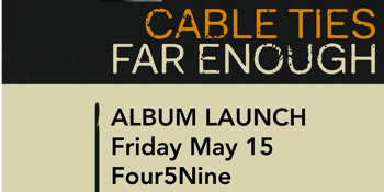 POSTPONED - Cable Ties Far Enough Album Launch(es)