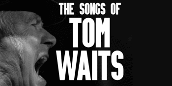 A Belly of a Drunken Piano - The Songs of Tom Waits