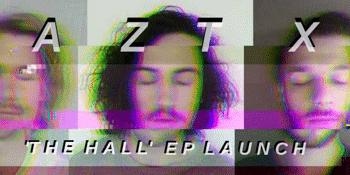 AZTX 'The Hall' - EP Launch