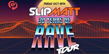 DJ SLIPMATT – 30 YEARS of RAVE - Tour