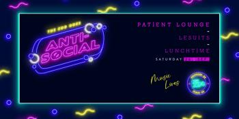 Anti-Social Ft. Patient lounge + LeSuits + Lunchtime