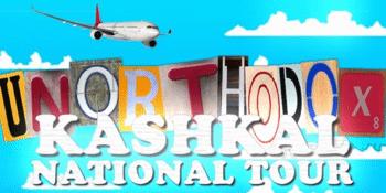 KASH KAL UNORTHODOX TOUR