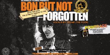 CANCELLED - Bon But Not Forgotten (Re-Scheduled Date)