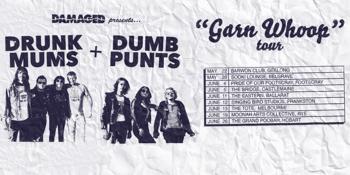 Drunk Mums + Dumb Punts 'Garn Whoop' Tour - Castlemaine