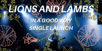 Lions and Lambs 'In a Good Way' Single Launch