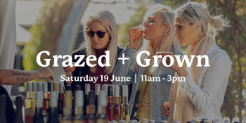 Grazed and Grown - Saturday 19 June: 11am - 3pm