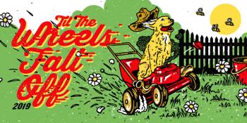 Til The Wheels Fall Off '19