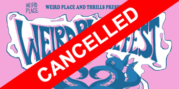 CANCELLED - WEIRD PLACE FEST 4
