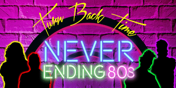 Never Ending 80s – Turn Back Time - EVENING SHOW