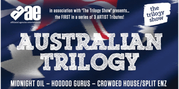 Australian Trilogy Show - Tribute to Midnight Oil / Crowded House / Hoodoo Gurus - Early Show