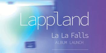 Lappland 'La La Falls'Album Launch
