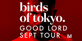 Birds of Tokyo 'Good Lord Tour'