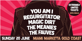 You Am I + Regurgitator + Magic Dirt - SOLD OUT - SIGN UP TO THE WAITLIST