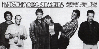 Handsome Young Strangers & Friends: Australian Crawl Tribute (40th Anniversary Sirocco & Hits) - Late Show