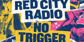Red City Radio & No Trigger