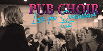 Pub Choir - Love You Queensland Tour