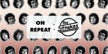 On Repeat: The Strokes