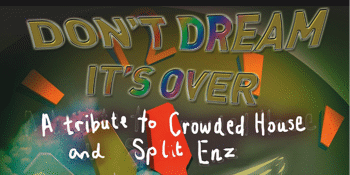 Don't Dream It's Over - Tribute to Crowded House & Split Enz