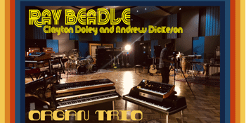 The Ray Beadle Organ Trio (with Clayton Doley & Andrew Dickeson) – LATE SHOW