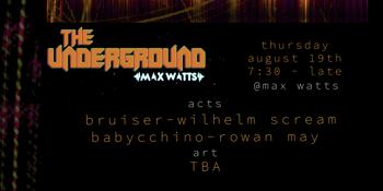 The Underground: Bruiser, Wilhelm Scream, Babyccino, Rowan May