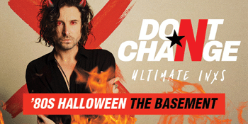Don't Change - Ultimate INXS Tribute -  '80s Halloween