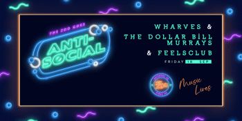 Anti - Social Ft. WHARVES + Dollar Bill Murrays + Feels Club