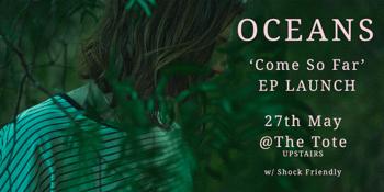 Oceans - 'Come So Far' EP Launch