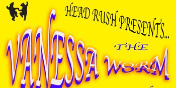 POSTPONED - Head Rush Presents: The Vanessa Worm Experience
