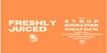 Freshly Juiced - Vol 7. w/ Syrup, Sunbather & Cheap Date
