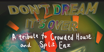 Don't Dream It's Over - Tribute to Crowded House & Split Enz - EARLY SHOW