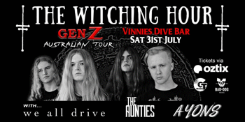 The Witching Hour 'Gen Z Tour' - We All Drive, The Aunties & Ayons