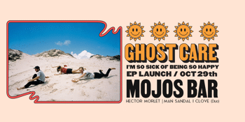 Ghost Care - 'I'm So Sick Of Being So Happy' EP Launch