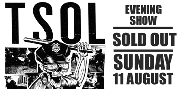 T.S.O.L. (SOLD OUT) Evening Show