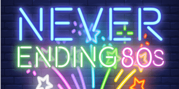 Never Ending 80s – Girls Night Out!! - EARLY SHOW